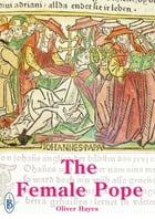 The Female Pope: The True Story of Pope Joan by Oliver Hayes