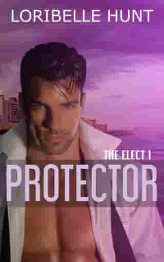 Protector: The Elect, #1 by Loribelle Hunt