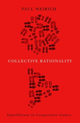 Book Collective Rationality: Equilibrium in Cooperative Games by Paul Weirich
