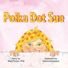 Polka Dot Sue by Mary Russo, PhD