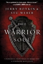 The Warrior Soul: Five Powerful Principles to Make You a Stronger Man of God by Jerry Boykin