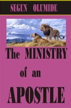 The Ministry of an Apostle: Ministry Gifts, #2 by SEGUN OLUMIDE