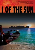 I of the Sun: A Journey into Southeast Asia and the Heart of Consciousness by Richard Arthur