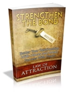 Law of Attraction: Strengthen the Bond by UNKNOWN