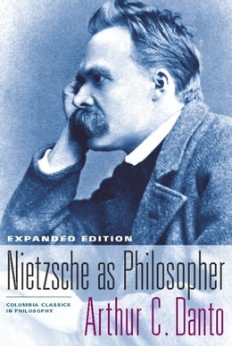 Book Nietzsche As Philosopher: Expanded Edition by Arthur C. Danto