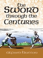 The Sword Through the Centuries by Alfred Hutton