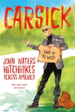 Book Carsick: John Waters hitchhikes across America by John Waters