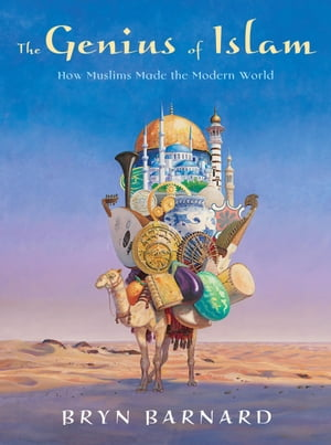 The Genius of Islam How Muslims Made the Modern World