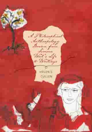 A Philosophical Anthropology Drawn from Simone Weil's Life and Writings by Helen E. Cullen