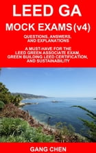 LEED GA MOCK EXAMS (LEED v4): Questions, Answers, and Explanations: A Must-Have for the LEED Green…
