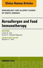 Aeroallergen and Food Immunotherapy, An Issue of Immunology and Allergy Clinics of North America, E-Book by Linda S. Cox, MD