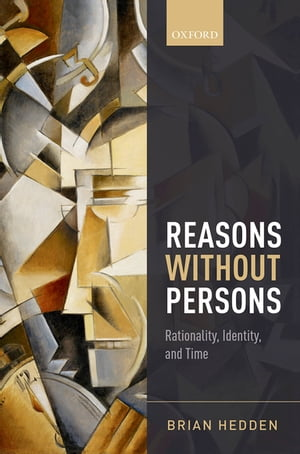 Reasons without Persons Rationality,  Identity,  and Time