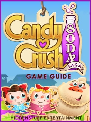 Soda Crush: The Unofficial Strategies, Tricks and Tips for Candy Crush Soda Saga