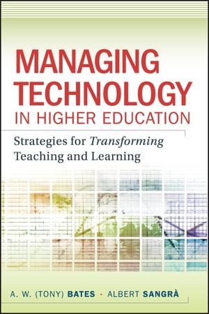 Managing Technology in Higher Education: Strategies for Transforming Teaching and Learning de A. W. (Tony) Bates