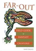 Far-Out Field Guide to Fantasy Creatures by Marie Poncelet
