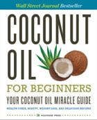 Coconut Oil for Beginners – Your Coconut Oil Miracle Guide: Health Cures, Beauty, Weight Loss, and Delicious Recipes by Rockridge Press