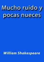 Mucho ruido y pocas nueces by William Shakespeare