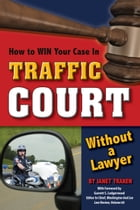 How to Win Your Case In Traffic Court Without a Lawyer by Janet Trakin