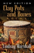Clay Pots and Bones: Poems by Lindsay Marshall
