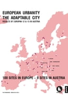 EUROPEAN URBANITY - THE ADAPTABLE CITY: Results of Europan 12 & 13 in Austria by Bernd Vlay