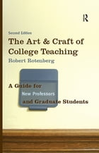 The Art and Craft of College Teaching: A Guide for New Professors and Graduate Students by Robert Rotenberg