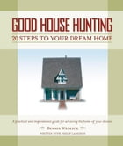 Good House Hunting: 20 Steps to Your Dream Home by Dennis Wedlick