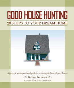 Book Good House Hunting: 20 Steps to Your Dream Home by Dennis Wedlick