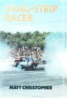 Drag Strip Racer by Matt Christopher
