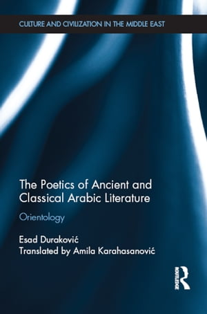 The Poetics of Ancient and Classical Arabic Literature Orientology