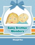 Baby Brother Wonders 6654c9ce-ec3a-4008-9080-e4c58b2526f5