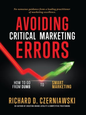 Avoiding Critical Marketing Errors: How to Go from Dumb to Smart Marketing