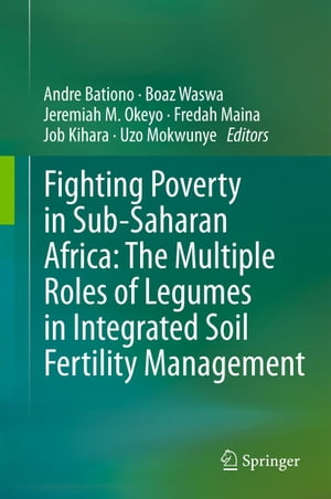 Fighting Poverty in Sub-Saharan Africa: The Multiple Roles of Legumes in Integrated Soil Fertility Management