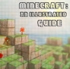 Minecraft: An Illustrated Guide by Jay Williams