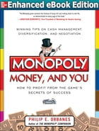 Monopoly, Money, and You: How to Profit from the Game's Secrets of Success ENHANCED EBOOK: How to Profit from the Game's Secrets of Success ENHANCED E by Philip E. Orbanes