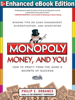 Book Monopoly, Money, and You: How to Profit from the Game's Secrets of Success ENHANCED EBOOK: How to… by Philip E. Orbanes