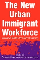 The New Urban Immigrant Workforce: Innovative Models for Labor Organizing: Innovative Models for…