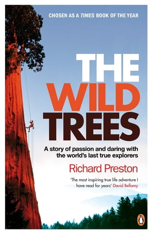 The Wild Trees A Story of Passion and Daring with the World's Last True Explorers