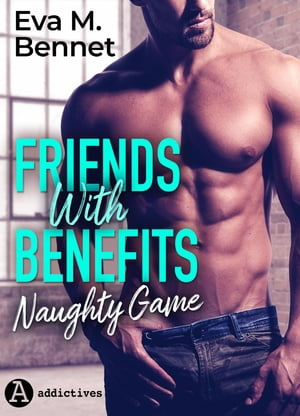 Friends with Benefits. Naughty Game by Eva M. Bennett