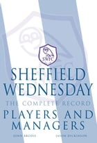 Sheffield Wednesday The Complete Record: Players and Managers by John Brodie, Jason Dickinson
