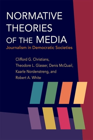 Normative Theories of the Media Journalism in Democratic Societies