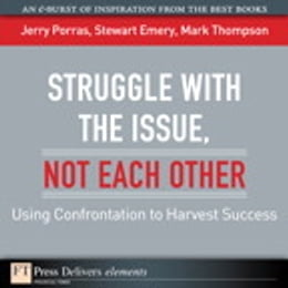Book Struggle with the Issue, Not Each Other: Using Confrontation to Harvest Success by Jerry Porras