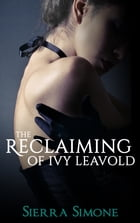 The Reclaiming of Ivy Leavold by Sierra Simone