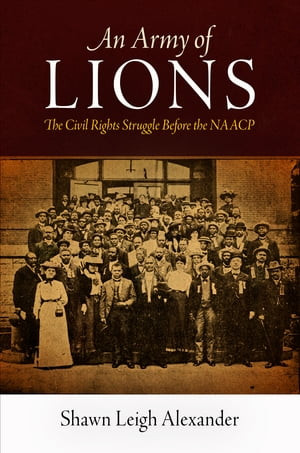 An Army of Lions The Civil Rights Struggle Before the NAACP