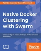 Native Docker Clustering with Swarm by Fabrizio Soppelsa