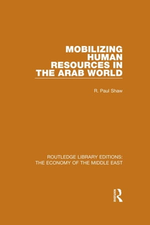 Mobilizing Human Resources in the Arab World (RLE Economy of Middle East)