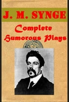 Complete Humorous Drama Plays by J. M. Synge
