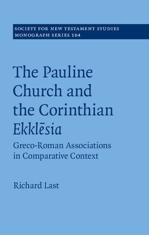 The Pauline Church and the Corinthian Ekkl?sia Greco-Roman Associations in Comparative Context