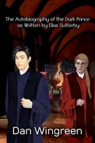The Autobiography of the Dark Prince: as Written by Elias Sutterby by Dan Wingreen