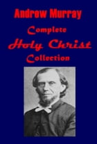 Complete Andrew Murray Holy Christ Collection by Andrew Murray