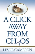 A Click Away from Chaos by Leslie Cameron